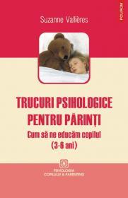 Trucuri psihologice pentru parinti. Cum sa ne educam copilul (3-6 ani) - Suzanne Vallieres