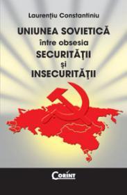 Uniunea sovietica intre obsesia securitatii si insecuritatii - Laurentiu Constantiniu
