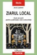 Ziarul local. Cum sa scrii pentru publicatia unei comunitati - Jock Lauterer