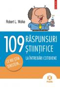 109 raspunsuri la intrebari cotidiene. Ce nu stia Einstein... - Robert L. Wolke