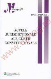 Actele jurisdictionale ale curtii constitutionale - Dan Cimpoeru