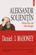 Aleksandr Soljenitin. Dincolo de ideologie - Daniel J. Mahoney