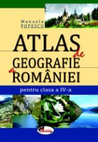 Atlas de geografie a Romaniei, pentru clasa a IV-a - Manuela Popescu