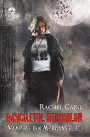 BANCHETUL NEBUNILOR. VAMPIRII DIN MORGANVILLE 4 - Rachel Caine
