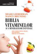BIBLIA VITAMINELOR SI A MINERALELOR ESENTIALE. GHID COMPLET PENTRU CREAREA UNUI PROGRAM PERSONAL DE SUPLIMENTE - BRUNING, Nancy; LIEBERMAN, Shari