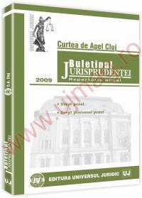 Buletinul jurisprudentei. Curtea de apel Cluj. Repertoriu anual. Sectia penala si de minori 2009 - ***