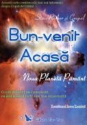 Bun Venit Acasa. Noua Planeta Pamant - Steve Rother