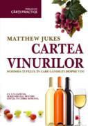 CARTEA VINURILOR. SCHIMBA-TI FELUL IN CARE GANDESTI DESPRE VIN! - JUKES, Matthew