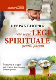 CELE SAPTE LEGI SPIRITUALE PENTRU PARINTI - CHOPRA, Deepak