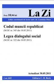 Codul muncii republicat si Legea dialogului social (actualizat la 30.05.2011). Cod 442 - Editie coordonata de lect. univ. dr. Dima Luminita