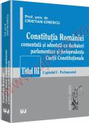 Constitutia Romaniei - comentata si adnotata cu dezbateri parlamentare si jurisprudenta Curtii Constitutionale - Cristian Ionescu