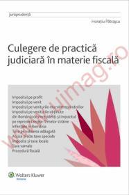 Culegere de practica judiciara in materie fiscala - Horatiu Patrascu