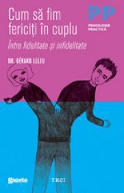 Cum sa fim fericiti in cuplu. Intre fidelitate si infidelitate - Dr. Gerard Leleu