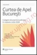 Curtea de Apel Bucuresti. Culegere de practica judiciara in materie civila 2006 - ***
