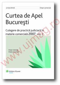 Curtea de Apel Bucuresti.Culegere de practica judiciara in materie comerciala 2007, vol. 2 - ***