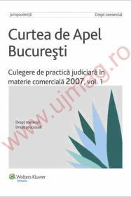 Curtea de Apel Bucuresti. Culegere de practica judiciara in materie comerciala 2007, vol. 1 - ***