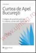 Curtea de Apel Bucuresti. Culegere de practica judiciara in materie comerciala 2006. Vol. I - ***