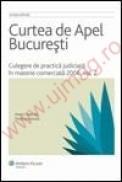Curtea de Apel Bucuresti. Culegere de practica judiciara in materie comerciala 2006. Vol. II - ***