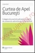 Curtea de Apel Bucuresti. Culegere de practica judiciara in materie de contencios administrativ si fiscal 2006 - Cristian Busu