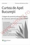Curtea de apel Bucuresti.Culegere de practica judiciara in materie de contensios administrativ si fiscal 2007 - ***
