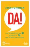 Da! Cum va pregateste un NU pentru acel DA care va modeleaza viitorul - John Fuhrman