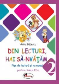 Din lecturi, hai sa-nvatam... Fise de lectura si nu numai pentru clasa a II-a - Anina Badescu