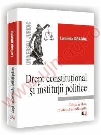 Drept constitutional si institutii politice ed a II a revazuta si adaugita - Luminita Dragne