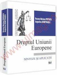 Dreptul Uniunii Europene - Sinteze si aplicatii - Roxana Mariana Popescu, Mihaela Augustina Dumitrascu