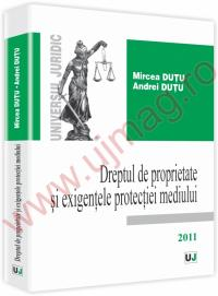Dreptul de proprietate si exigentele protectiei mediului - Mircea Dutu