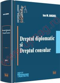 Dreptul diplomatic si dreptul consular - Ion M. Anghel