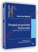 Dreptul proprietatii intelectuale - Bibliografie selectiva, Editia a II-a revazuta si adaugita - Ciprian Raul Romitan