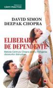 ELIBERAREA DE DEPENDENTE. METODA CENTRULUI CHOPRA PENTRU INVINGEREA OBICEIURILOR DISTRUCTIVE - CHOPRA, Deepak; SIMON, David