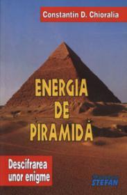 Energia de piramida - Descifrarea unor enigme - Volumul I - Constantin D. Chioralia