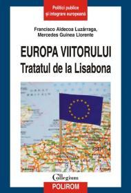 Europa viitorului. Tratatul de la Lisabona - Francisco Aldecoa Luzzaraga, Mercedes Guinea Llorente