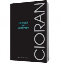 Exercitii de admiratie - Emil Cioran