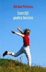Exercitii pentru fericire - Adriana Petrescu