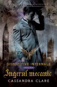 INGERUL MECANIC. DISPOZITIVE INFERNALE 1 - Cassandra Clare
