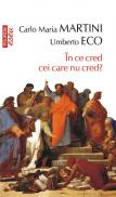 In ce cred cei care nu cred? (Editia 2011) - Umberto Eco, Carlo Maria Martini