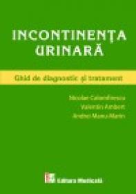 Incontinenta urinara. Ghid de diagnostic si tratament - Nicolae Calomfirescu, Valentin Ambert, Andrei Manu-Marin