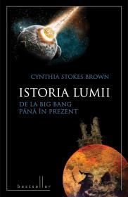 Istoria lumii de la Big Bang pana in prezent - Cynthia Stokes Brown