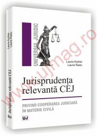 Jurisprudenta relevanta CEJ - Privind cooperarea judiciara in materie civila - Laura Andrei, Laura Radu