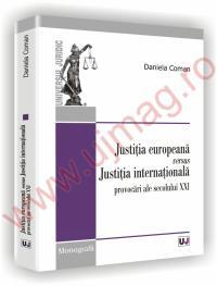 Justitia europeana versus Justitia internationala - Provocari ale secolului XXI-a - Daniela Coman