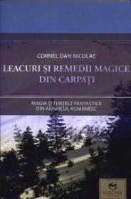 Leacuri si remedii magice din Carpati. Magia si fiintele fantastice din arhaicul romanesc. - Cornel Dan Niculae