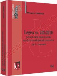 Legea nr. 202/2010 privind unele masuri pentru accelerarea solutionarii proceselor (Art. I - Comentarii) - Mihaela Tabarca