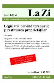 Legislatia privind terenurile si restituirea proprietatilor Cod 446   Actualizat la 10.07.2011 - Editie coordonata si prefatata de judecator Terzea Viorel