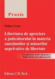 Libertatea de apreciere a judecatorului in materia sanctiunilor si masurilor neprivative de libertate Cu referiri la Noul Cod penal si Noul Cod de procedura penala - Groza Dalina