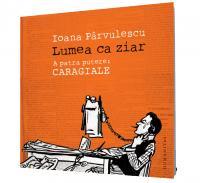 Lumea ca ziar - Ioana Parvulescu