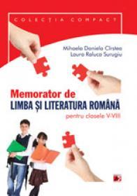 MEMORATOR DE LIMBA SI LITERATURA ROMANA PENTRU CLASELE V-VIII - CIRSTEA, Mihaela Daniela; SURUGIU, Laura Raluca