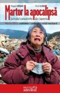 Martor la apocalipsa. Jurnalul catastrofei din Japonia - Magda Crisan, Vlad Ilina