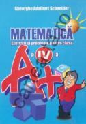 Matematica - Exercitii si probleme - clasa a IV-a - Gheorghe Adalbert Schneider